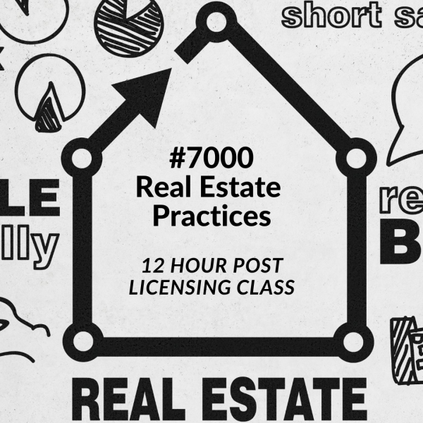#7000 Real Estate Practices (12-Hour Required Post License Course)